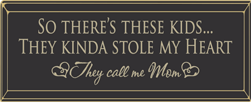 """So There's These Kids...They Kinda Stole My Heart, They Call Me Mom 18"""" Routered Wood Sign"""