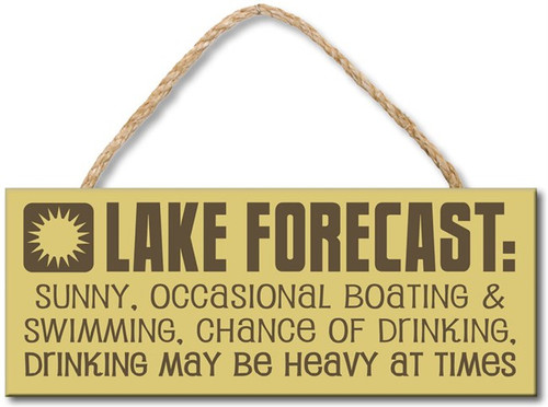 Wood Sign - Lake Forecast: Sunny, Chance of Drinking. Drinking May Be Heavy...  4x10