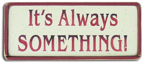 Wood Sign - It's Always Something!