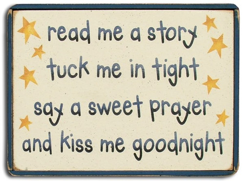 Wood Sign - Read Me A Story Tuck Me In Tight Say A Sweet Prayer And Kiss Me ...