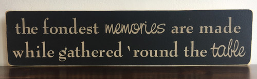 Wood Sign -The Fondest Memories Are Made While Gathered 'Round The Table