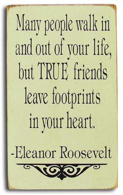 Wood Sign - Many people walk in and out of your life, but true friends leave footprints in your heart. - Eleanor Roosevelt