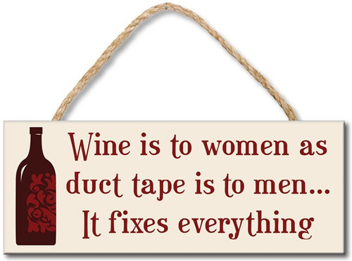 Wood Sign - Wine is to a woman as duct tape is to men it fixes everything 4x10