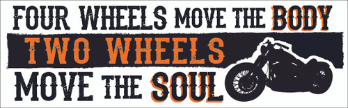 Four Wheels Move The Body Two Wheels Move The Soul  Wood Sign