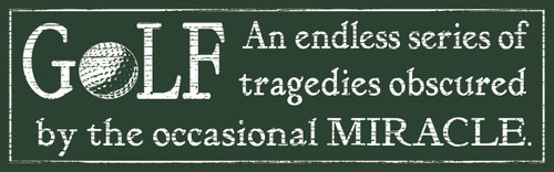 Golf - An endless series of tragedies obscured by the occasional Miracle