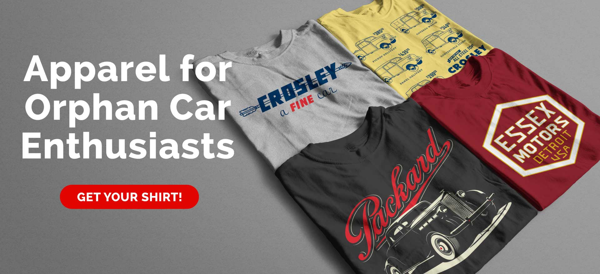 Apparel for Orphan Car Enthusiasts. Get your shirt!