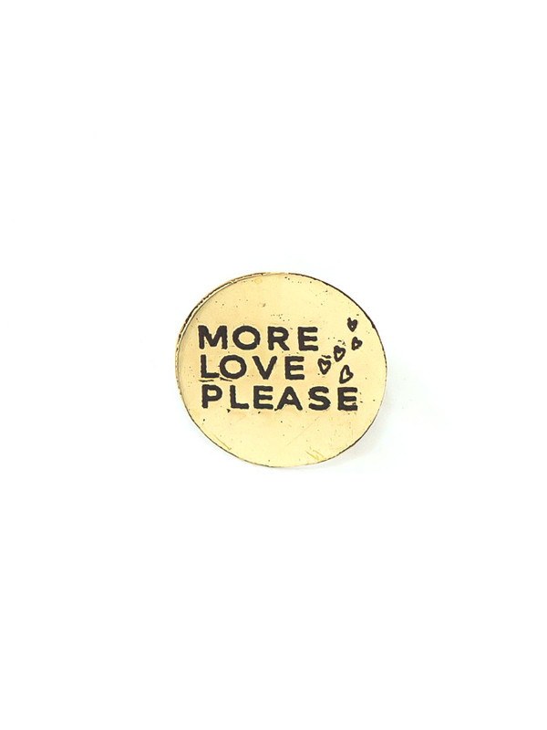 More Love Please Pin - Brass