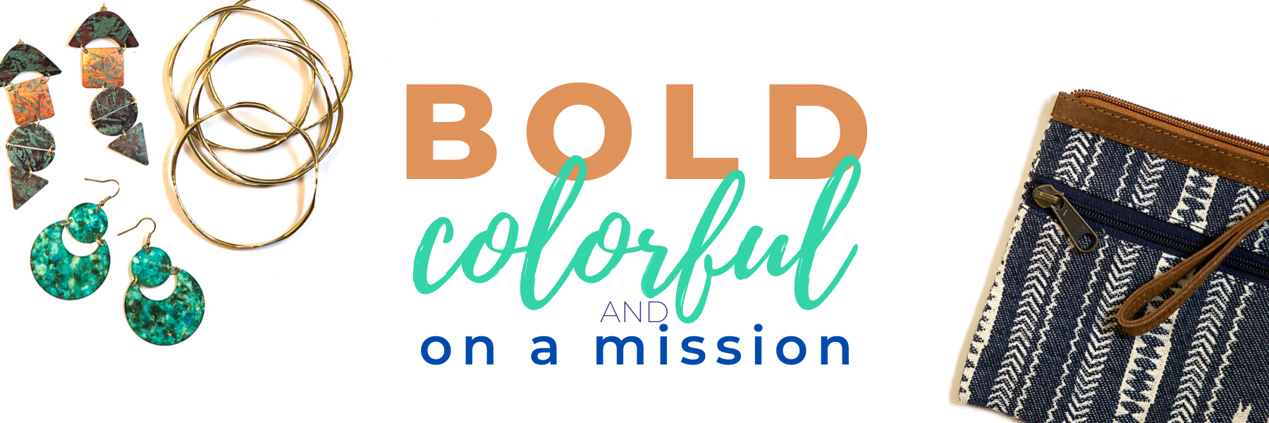 Colorful earings and purse, Text says Bold Colorful and on a Mission. | Fair Anita