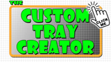 The Custom Tray Creator Is Better Than Ever!