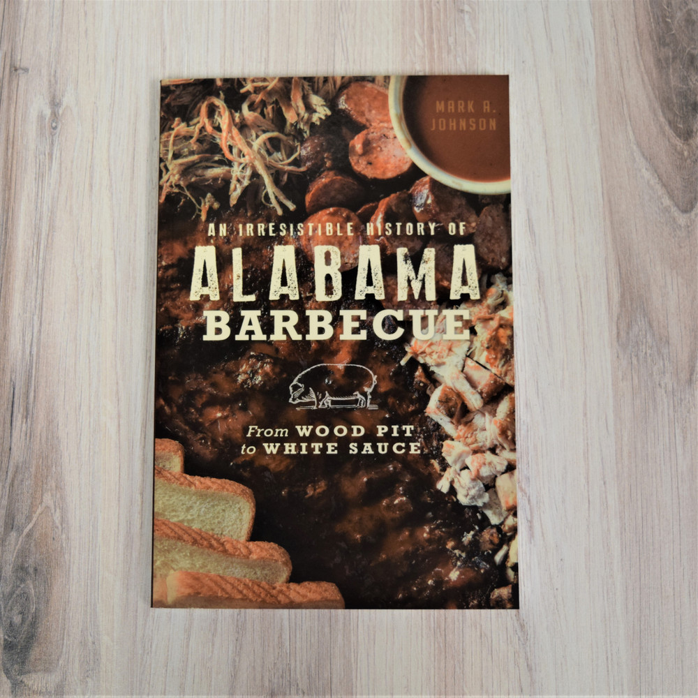 An Irresistible History of Alabama Barbeque: From Wood Pit to White Sauce