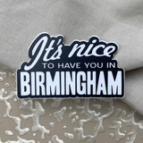 It's Nice To Have You In Birmingham Sticker