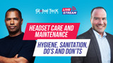 Headset Care and Maintenance - Hygiene, Sanitation, Do's and Don'ts