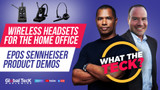 Wireless Headsets for the Home Office - Featuring Scott Houston from EPOS - What The Teck Ep. 13