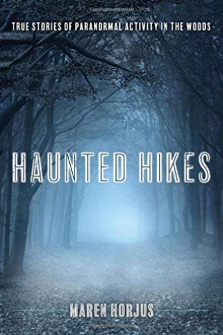 Haunted Hikes by Maren Horjus