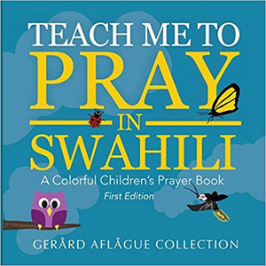 Teach Me to Pray in Swahili: A Colorful Children's Prayer Book