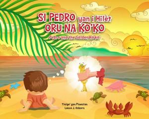 Si Pedro yan i Hilet Oru na Ko'ko' (Pedro and the Golden Ko'ko')