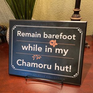 "Guam/CNMI - Remain barefoot while in my Chamoru hut! Fine-Art Plaque - 8.4"" x 10.85"""