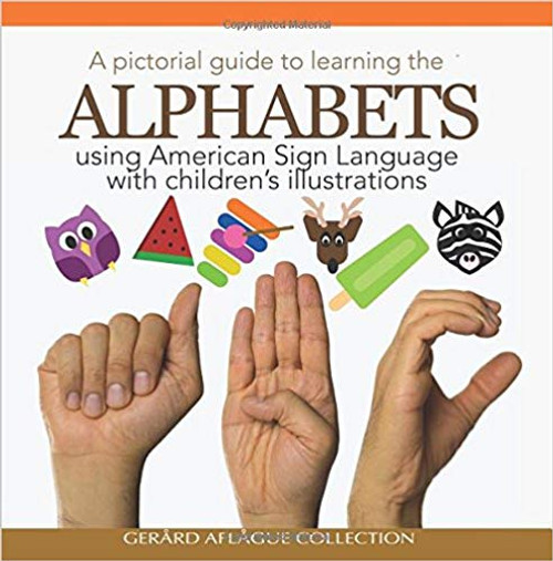 A Pictorial Guide to Learning the Alphabets Using American Sign Language: Using Children's Illustrations