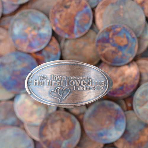 Pressed Copper Penny - We love because He first loved us. 1 John 4:19