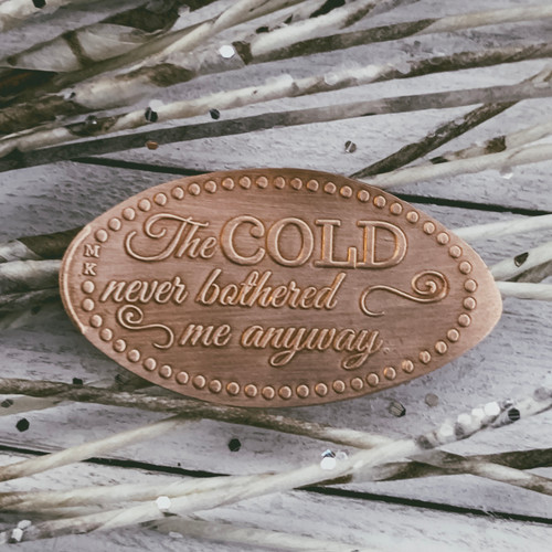 Pressed Copper Penny - The Cold Never Bothered Me Anyway - Princess Collection - The Penny Depot