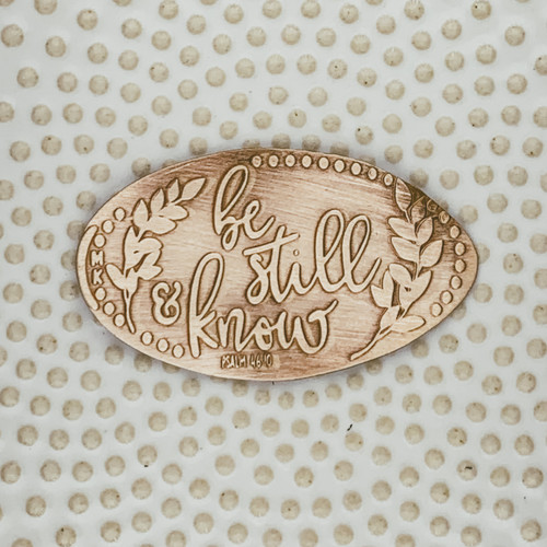 Be Still & Know - Psalm 46:10 - The Penny Depot