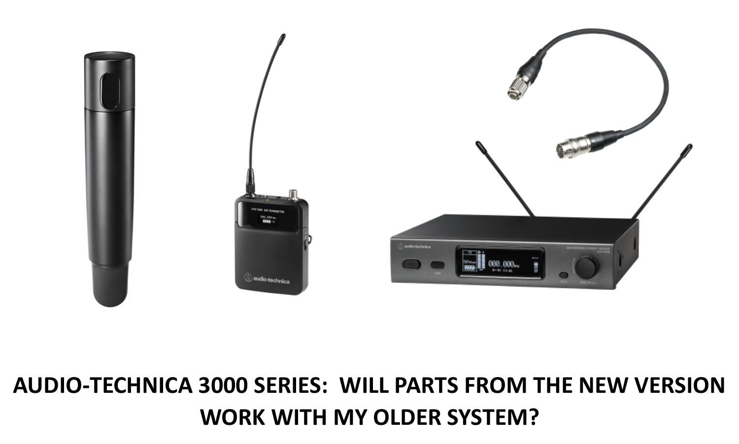 Audio-Technica 3000 Series:  will parts from the new version work with my older system?