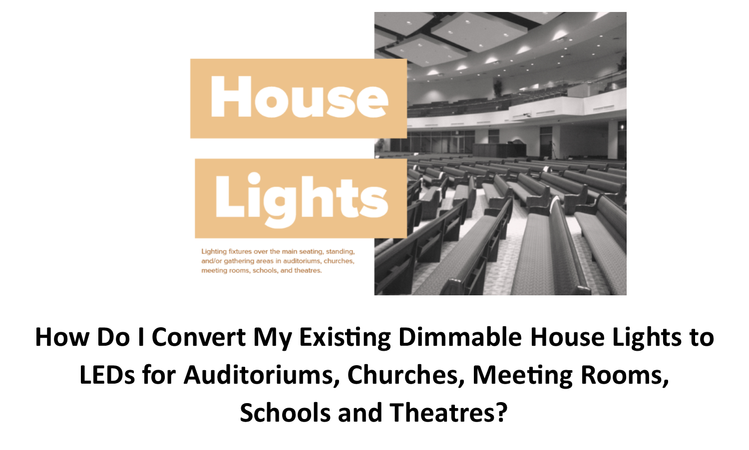 How do I Convert My Existing Dimmable House Lights To LEDs For Auditoriums, Churches, Meeting Rooms, Schools, And Theatres?