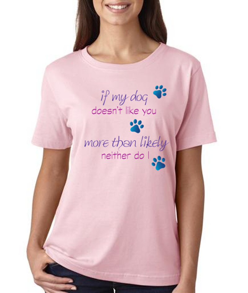 """""""If My Dog Doesn't Like You"""" Ladies T-shirt"""