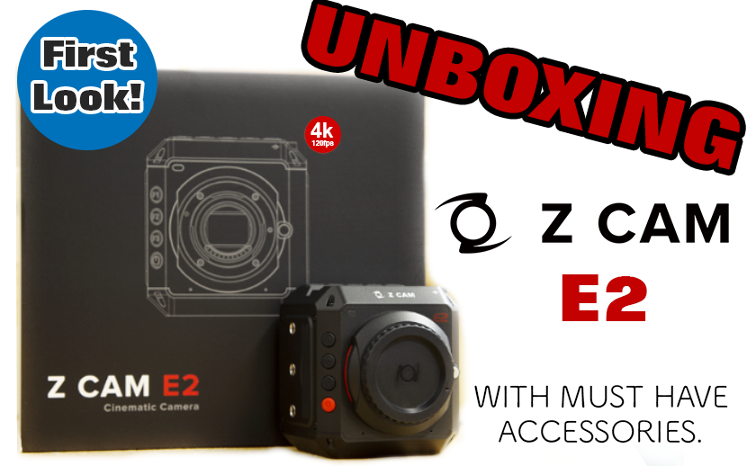 FIRST LOOK: Z CAM E2 UNBOXING WITH MUST HAVE ACCESSORIES