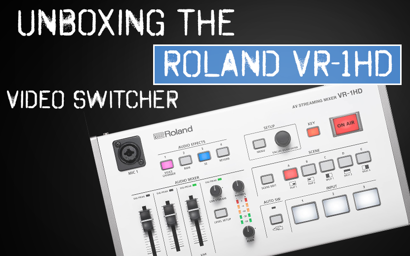 Unboxing the Roland VR-1HD video switcher