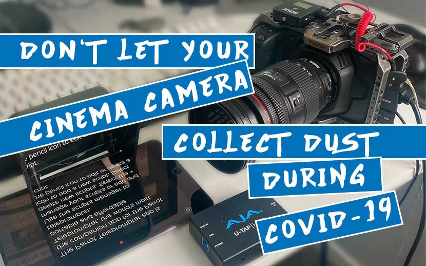 Don't Let Your Cinema Camera Collect Dust During COVID-19
