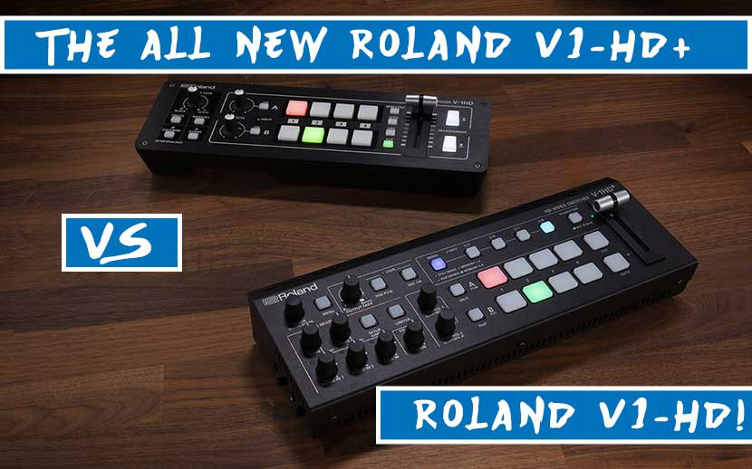 The All New Roland V1-HD+ VS The Roland V1-HD