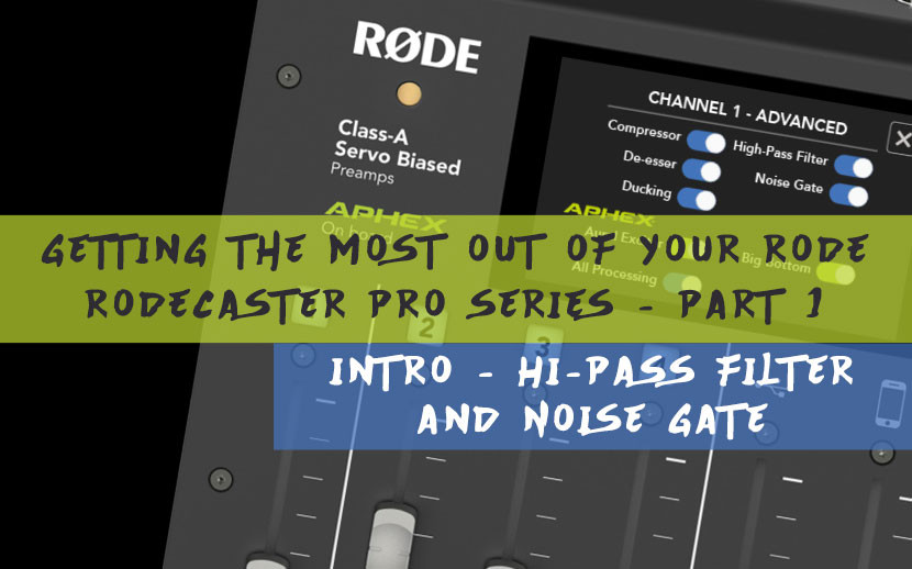 ​Getting the most out of your RODE RODECaster Pro Series - Part 1: Intro - Hi-Pass Filter and Noise Gate