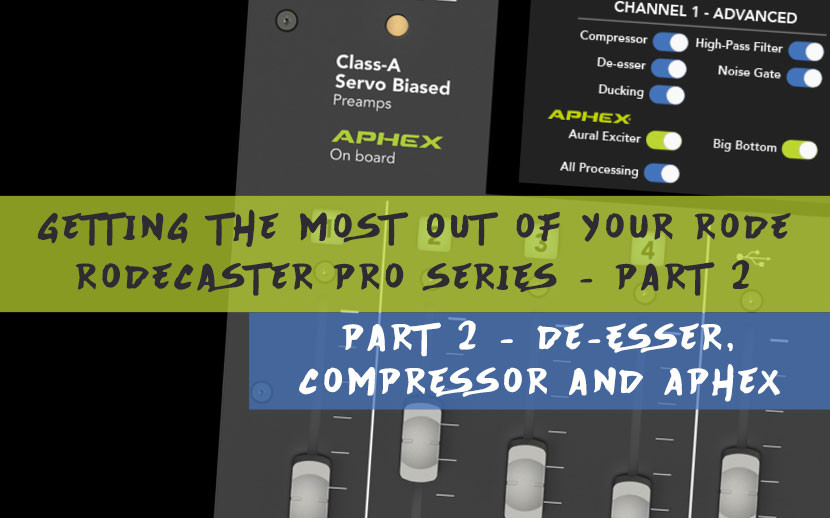 ​Getting the most out of your RODE RODECaster Pro Series Part 2 - De-Esser, Compressor and Aphex