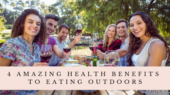 4 Amazing Health Benefits to Eating Outdoors