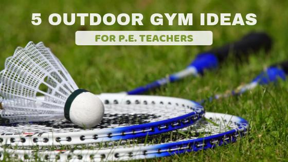 Five Outdoor Gym Ideas for P.E. Teachers