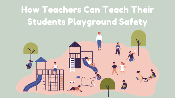 How Teachers Can Teach Their Students Playground Safety