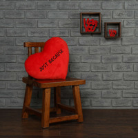Just Because heart shaped pillow