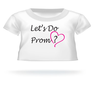 Giant Teddy Bear shirt Let's Do Prom?
