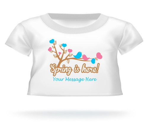 """Spring is here!"" w/birds & hearts Giant Teddy Personalized Bear shirt"