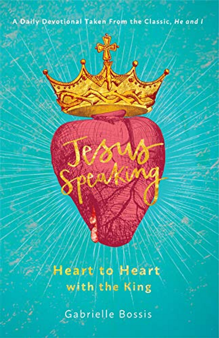 Jesus Speaking : Heart to Heart with the King - Daily Devotional