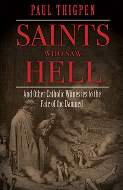 Saints Who Saw Hell - And Other Catholic Witnesses to the Fate of the Damned
