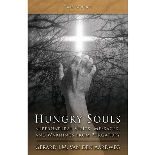 Hungry Souls - Supernatural Visits, Messages, and Warnings from Purgatory