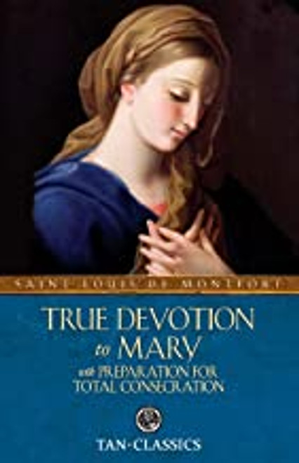 True Devotion to Mary by St. Louis de Montfort - with Preparation for Total Consecration