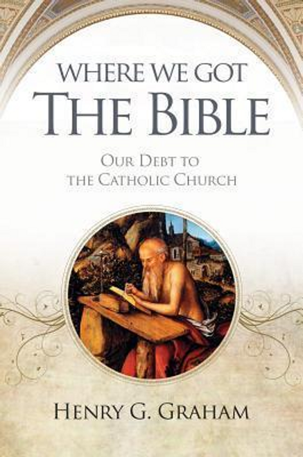 Where We Got the Bible - Our Debt to the Catholic Church
