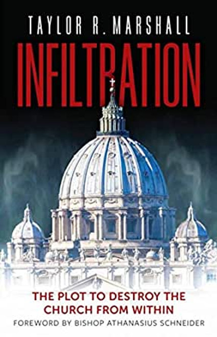 Infiltration : The Plot to Destroy the Church From Within Dr. Taylor R. Marshall