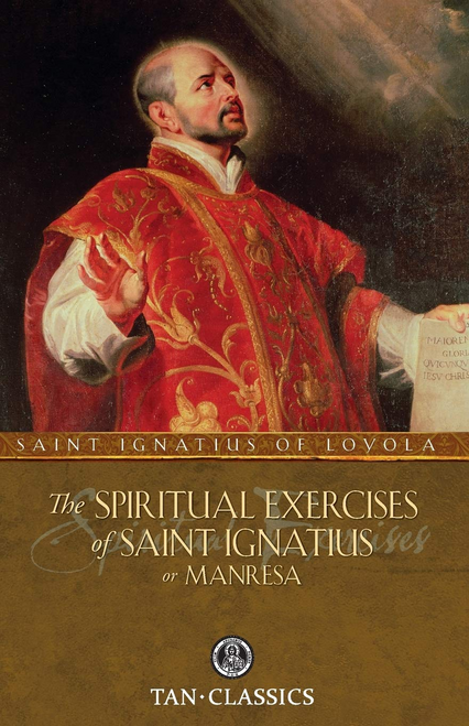 The Spiritual Exercises of St. Ignatius: or Manresa