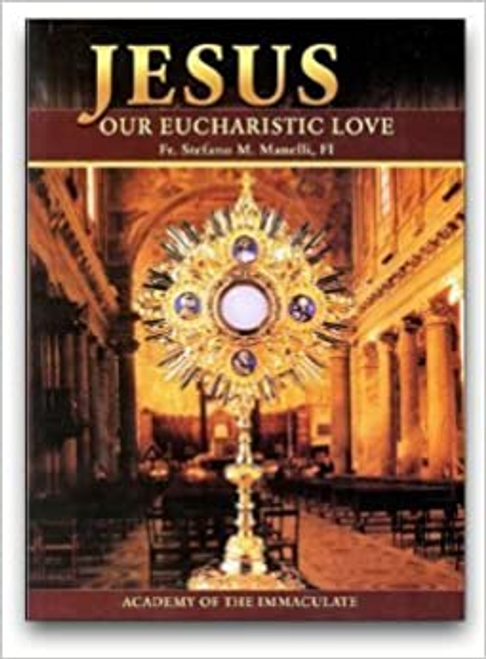 Jesus Our Eucharistic Love: Eucharistic Life Exemplified By the Saints