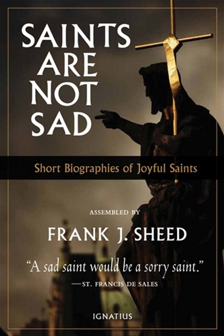 Saints Are Not Sad: Short Biographies of Joyful Saints by Frank J. Sheed