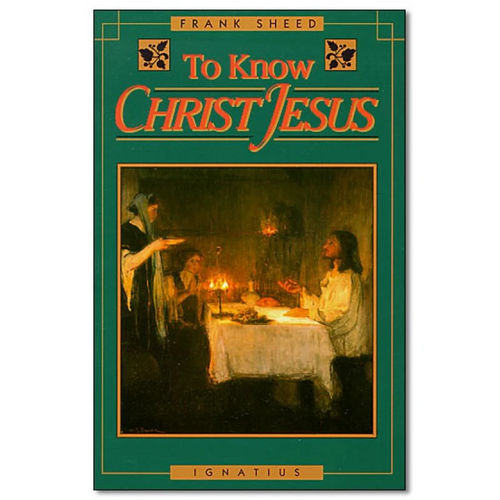 To Know Christ Jesus by Frank J. Sheed